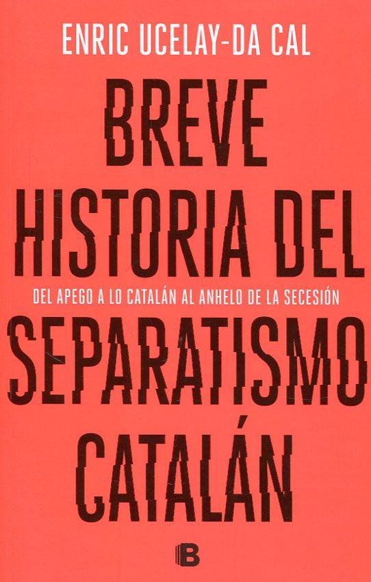 Ucelay Da-Cal Breve Historia del separatismo catalán
